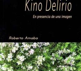 KINO DELIRIO/EN PRESENCIA DE UNA IMAGEN / AMABA,...