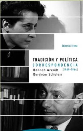 TRADICION Y POLITICA/CORRESPONDENCIA HANNAH ARENDT-GERSHOM SCHOLEM (1939-1964) / SCHOLEM, GERSHOM  / ARENDT, HANNAH