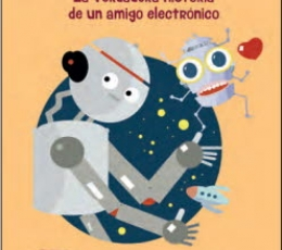 HOLA SOY ROBOT/LA VERDADERA HISTORIA DE UN AMIGO...