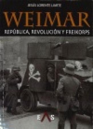 WEIMAR/REPUBLICA REVOLUCION Y FREIKORPS / LORENTE LIARTE, JESUS