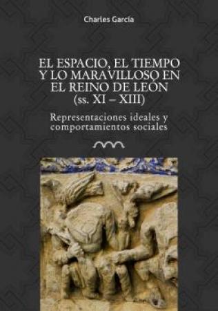 ESPACIO EL TIEMPO Y LO MARAVILLOSO EN EL REINO DE LEON, EL (SS. XI-XIII) / GARCIA, CHARLES