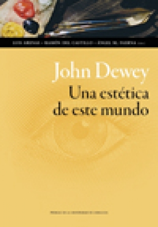 JOHN DEWEY. UNA ESTETICA DE ESTE MUNDO / LUIS ARENAS