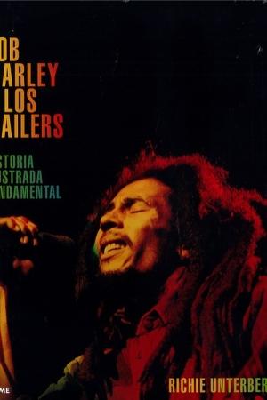 BOB MARLEY Y LOS WAILERS /LA HISTORIA ILUSTRADA FUNDAMENTAL / UNTERBERGER, RICHIE