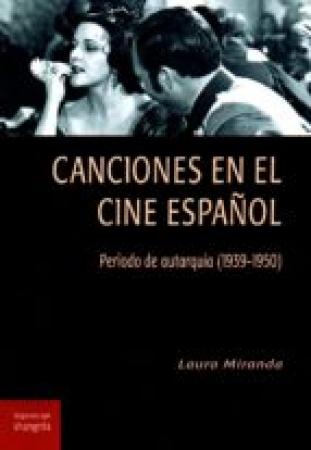 CANCIONES EN EL CINE ESPAÑOL /PERIODO DE AUTARQUÍA (1939-1950) / MIRANDA, LAURA