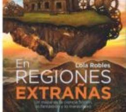 EN REGIONES EXTRAÑAS / ROBLES, LOLA