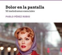 DOLOR EN LA PANTALLA /50 MELODRAMAS ESENCIALES /...