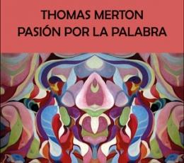 THOMAS MERTON /PASION POR LA PALABRA / PETISCO...