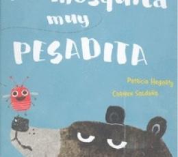 UNA MOSQUITA MUY PESADITA / HEGARTY, PATRICIA /...