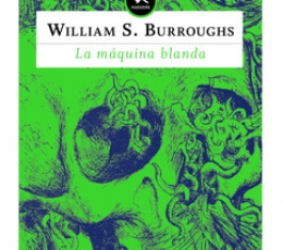 LA MAQUINA BLANDA / BURROUGHS, WILLIAM SIMON