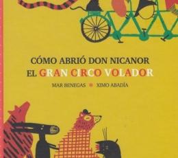 CÓMO ABRIO DON NICANOR EL GRAN CIRCO VOLADOR /...