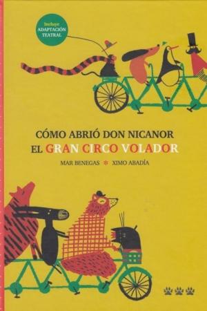 CÓMO ABRIO DON NICANOR EL GRAN CIRCO VOLADOR /  ABADIA, XIMO  / BENEGAS, MAR