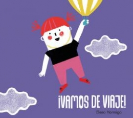 ¡VAMOS DE VIAJE! / HORMIGA, ELENA