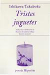 TRISTES JUGUETES / TAKUBOKU