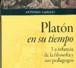 PLATON EN SU TIEMPO /LA INFANCIA DE LA FILOSOFIA Y...