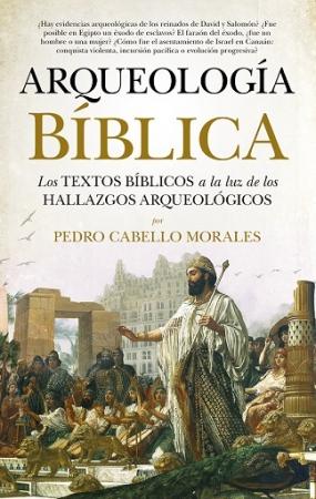 ARQUEOLOGIA BIBLICA /LOS TEXTOS BIBLICOS A LA LUZ DE LOS HALLAZGOS ARQUEOLOGICOS / CABELLO MORALES, PEDRO