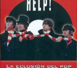 THE BEATLES HELP /LA ECLOSIÓN DEL POP / TORRAS...
