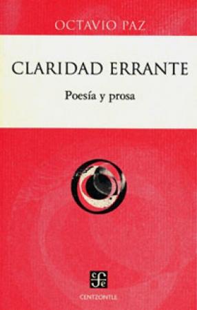 CLARIDAD ERRANTE /POESIA Y PROSA / PAZ, OCTAVIO