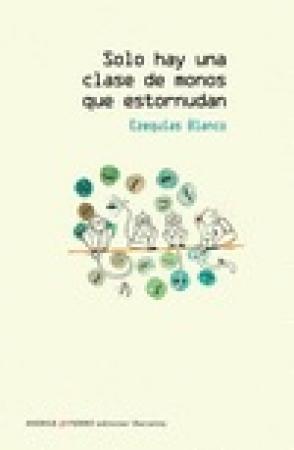 SOLO HAY UNA CLASE DE MONOS QUE ESTORNUDAN / BLANCO, EZEQUIAS