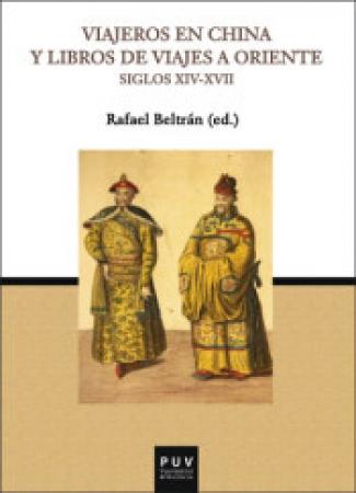VIAJEROS EN CHINA Y LIBROS DE VIAJES A ORIENTE SIGLOS XIV-XVII / BELTRAN, RAFAEL