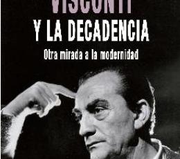 VISCONTI Y LA DECADENCIA / DE FRANCISCO, ANDRES