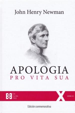 APOLOGIA PRO VITA SUA (EDICION CONMEMORATIVA) / NEWMAN, JOHN HENRY
