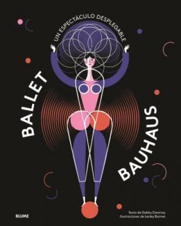 BALLET BAUHAUS /UN ESPECTÁCULO DESPLEGABLE / DAWNAY, GABBY /  BARNES, LESLEY
