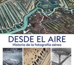 DESDE EL AIRE /HISTORIA DE LA FOTOGRAFÍA AÉREA /...
