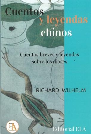 CUENTOS Y LEYENDAS CHINOS /CUENTOS BREVES Y LEYENDAS SOBRE LOS DIOSES /  WILHELM, RICHARD