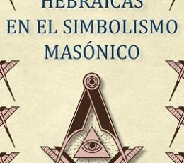 INFLUENCIAS HEBRAICAS EN EL SIMBOLISMO MASÓNICO /...