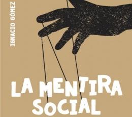 LA MENTIRA SOCIAL / GOMEZ DE LIAÑO, IGNACIO