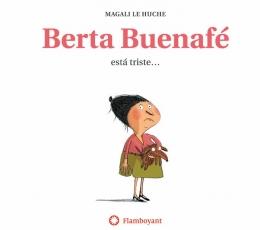 BERTA BUENAFE ESTA TRISTE / LE HUCHE, MAGALI