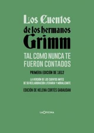 LOS CUENTOS DE LOS HERMANOS GRIMM TAL COMO NUNCA TE FUERON CONTADOS / Grimm, Jacob