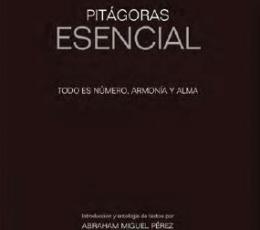 PITAGORAS ESENCIAL /TODO ES NUMERO, ARMONIA Y ALMA...