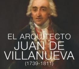 EL ARQUITECTO JUAN DE VILLANUEVA 1739-1811, /...