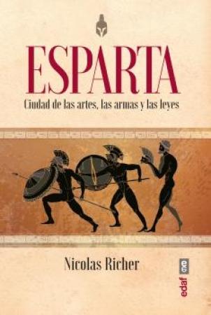 ESPARTA /CIUDAD DE LAS ARTES, LAS ARMAS Y LAS LEYES / RICHER, NICOLAS