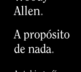 A PROPÓSITO DE NADA. BIOGRAFIA DE WOODY ALLEN /...
