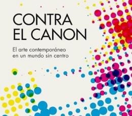 CONTRA EL CANON ARTE CONTEMPORANEO EN UN MUNDO SIN...