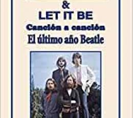 ABBEY ROAD & LET IT BE CANCIÓN A CANCIÓN /EL...