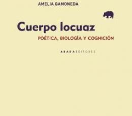 Cuerpo Locuaz / GAMONEDA LANZA, AMELIA