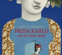 FRIDA KAHLO EN SU CASA AZUL / LOSSANI, CHIARA