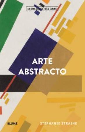 ARTE ABSTRACTO /ESENCIALES ARTE / STRAINE, STEPANIE