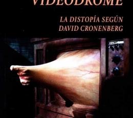 VIDEODROME /LA DISTOPÍA SEGÚN DAVID CRONENBERG /...
