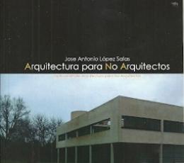 ARQUITECTURA PARA NO ARQUITECTOS / JOSE ANTONIO...
