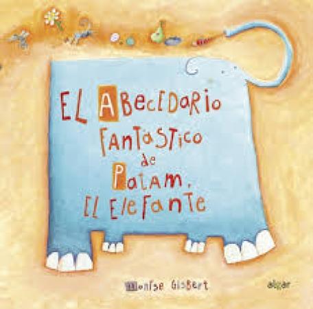EL ABECEDARIO FANTASTICO DE PATAM EL ELEFANTE / GISBERT, MONSTSERRAT