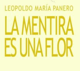 LA MENTIRA ES UNA FLOR / PANERO, LEOPOLDO MARIA