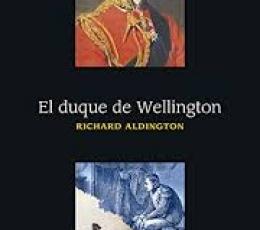 EL DUQUE DE WELLINGTON / ALDINGTON, R.