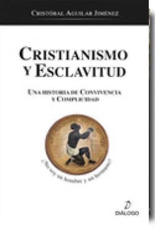 CRISTIANISMO Y ESCLAVITUD /UNA HISTORIA DE CONVIVENCIA Y COMPLICIDAD / AGUILAR JIMENEZ, CRISTOBAL