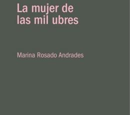 LA MUJER DE LAS MIL UBRES / ROSADO ANDRADES,...