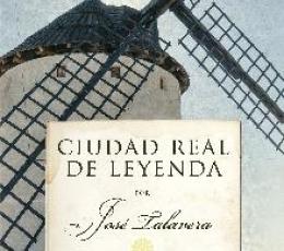 CIUDAD REAL DE LEYENDA / JOSÉ TALAVERA