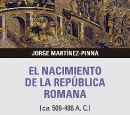 EL NACIMIENTO DE LA REPÚBLICA ROMANA (ca 509-486 A...